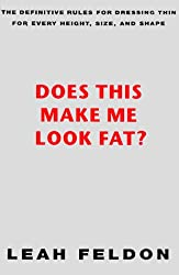 Does This Make ME Look Fat?: The Definitive Rules for Dressing Thin for Every Height, Size and Shape