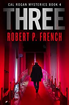 Three (Cal Rogan Mysteries Book 4) by [French, Robert P.]