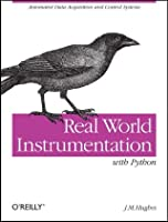 Real World Instrumentation with Python: Automated Data Acquisition and Control Systems Front Cover