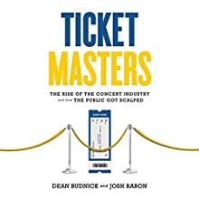 Ticket Masters: The Rise of the Concert Industry and How the Public Got Scalped Audiobook by Josh Baron, Dean Budnick Narrated by Mike Chamberlain