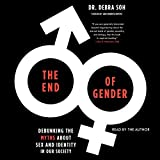 The End of Gender: Debunking the Myths About Sex