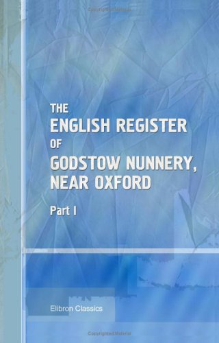 Download The English Register of Godstow Nunnery, Near Oxford: Part 1 PDF