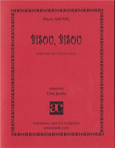 Bisou, bisou: parodie de vaudeville Broché – 27 janvier 2005 Pierre Sauvil Art et comédie 2844224393 Théâtre