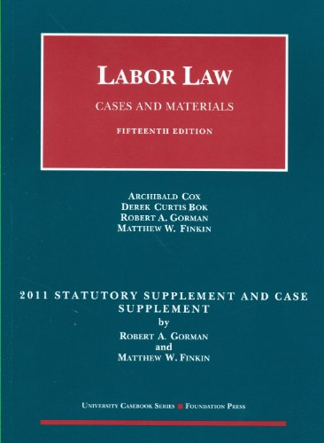 Labor Law, Cases and Materials, 15th, 2011 Statutory and Case Supplement (University Casebooks)