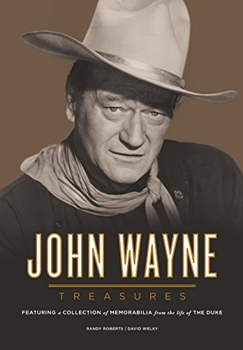 John Wayne Treasures: Featuring a Collection of Memorabilia from the Life of the Duke