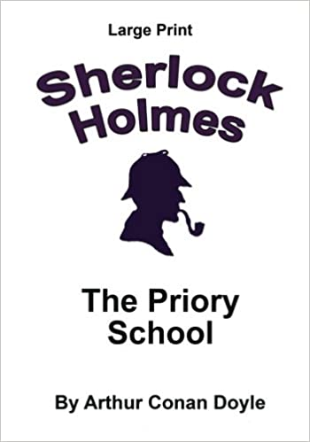 The Priory School: Sherlock Holmes in Large Print: Volume 31