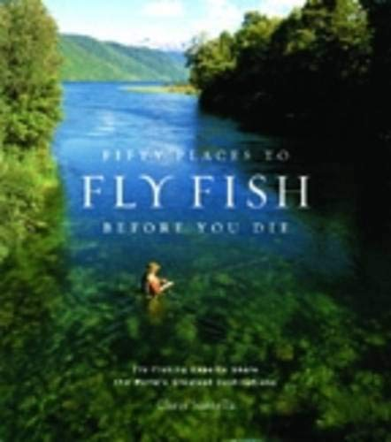 Fifty Places to Fly Fish Before You Die
