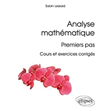 Analyse Mathématique: Premiers Pas: Cours et Exercices Corrigés