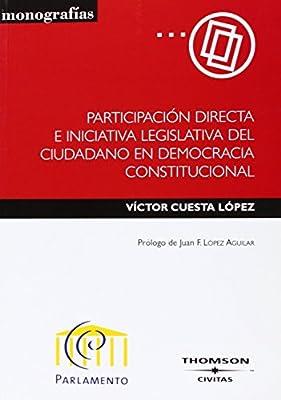 Participación directa e iniciativa legislativa del ciudadano en democracia constitucional. Monografía: Amazon.es: Cuesta López, Víctor: Libros