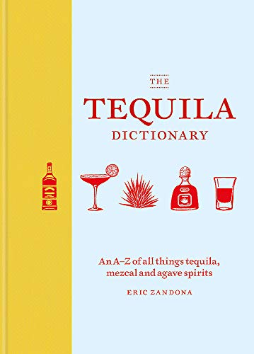 The Tequila Dictionary by Eric Zandona