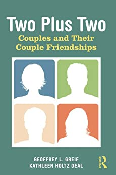 Two Plus Two: Couples and Their Couple Friendships by [Greif, Geoffrey L., Deal, Kathleen Holtz]