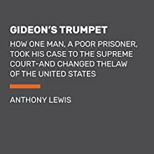 Gideon's Trumpet: How One Man, a Poor Prisoner, Took His Case to the Supreme Court - and Changed the Law of the United States Audiobook by Anthony Lewis Narrated by Robertson Dean