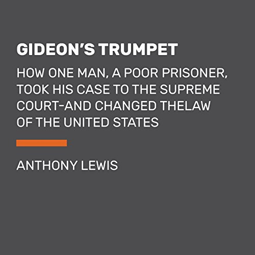 Gideon's Trumpet: How One Man, a Poor Prisoner, Took His Case to the Supreme Court - and Changed the Law of the United States