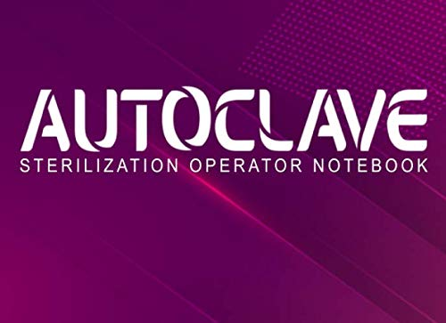 Autoclave Sterilization operator notebook: Autoclave Log Book | Record daily, weekly, monthly and quarterly tests for all ultrasonic cleaners, washer ... and autoclaves | 110 pages 8,2 x 6 inches