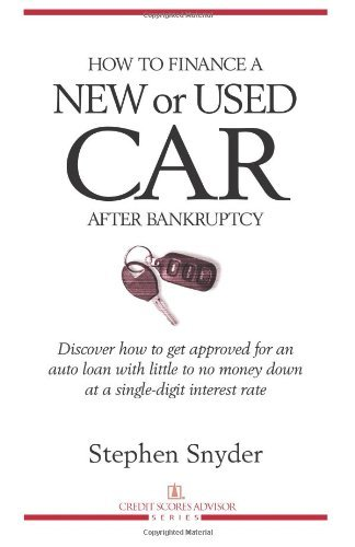 How to Finance a New or Used Car After Bankruptcy: Discover how to get approved for an auto loan with little to no money down at a single-digit interest rate by Snyder Stephen (2012-08-08) Paperback