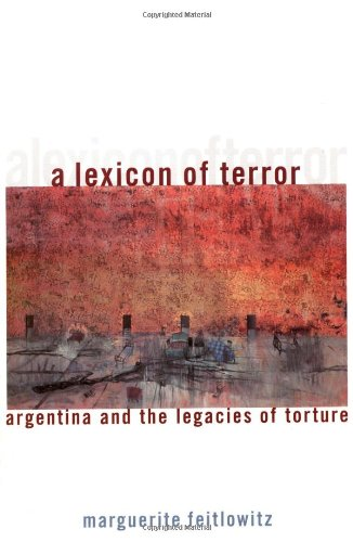 A Lexicon of Terror: Argentina and the Legacies of Torture (Oxford World's Classics)