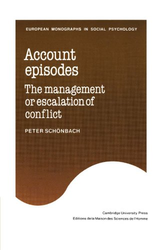 Account Episodes: The Management or Escalation of Conflict (European Monographs in Social Psychology)