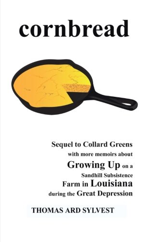 Download Cornbread: Sequel to Collard Greens with more memoirs about Growing Up on a Sandhill Subsistence Farm in Louisiana during the Great Depression ebook