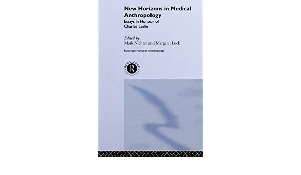 Sample Business School Essays New Horizons In Medical Anthropology Essays In Honour Of Charles Leslie  Theory And Practice In Medicalanthropology  Medicine   Health  Sample High School Admission Essays also Research Papers Examples Essays New Horizons In Medical Anthropology Essays In Honour Of Charles  Example Of English Essay