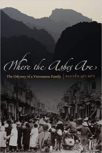 Where The Ashes Are The Odyssey Of A Vietnamese Family Amazon Co