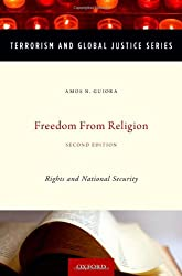 Freedom from Religion: Rights and National Security (Terrorism and Global Justice)