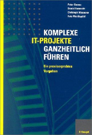 Komplexe IT-Projekte ganzheitlich führen. Ein praxiserprobtes Vorgehen