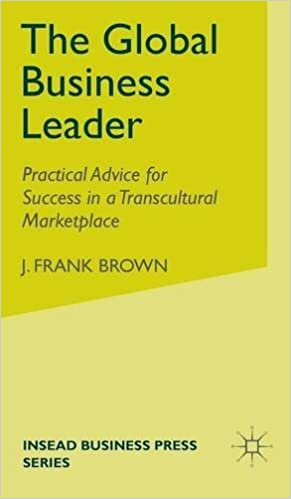 Read online The Global Business Leader: Practical Advice for Success in a Transcultural Marketplace (INSEAD Business Press) PDF, azw (Kindle), ePub