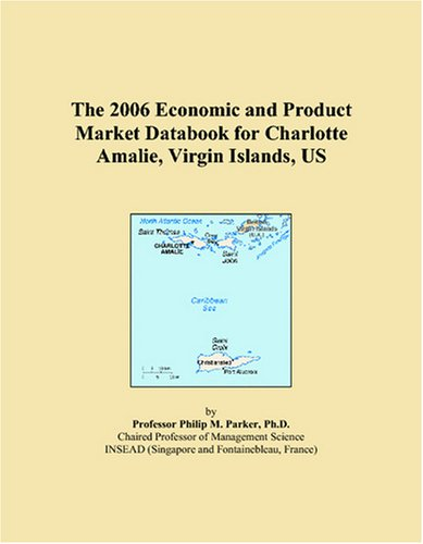 The 2006 Economic and Product Market Databook for Charlotte Amalie, Virgin Islands, US pdf epub