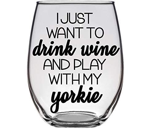 Yorkie Wine Glass - Dog Lover Gift - I Just Want to Drink Wine & Play With My Yorkie