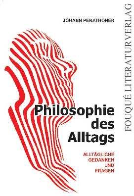 Philosophie des Alltags. Alltägliche Gedanken und Fragen
