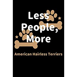 Less People, More American Hairless Terriers: Journal (Diary, Notebook) Funny Dog Owners Gift for American Hairless Terrier Lovers 37