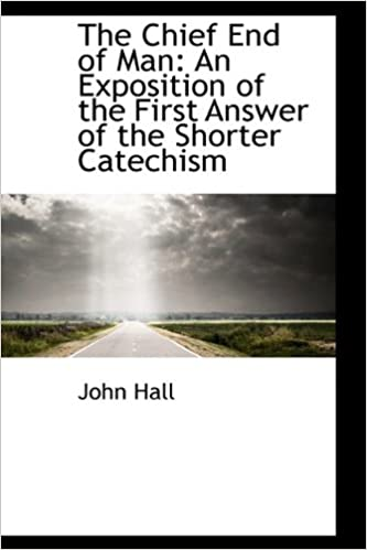 Book The Chief End of Man: An Exposition of the First Answer of the Shorter Catechism