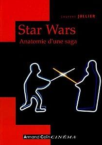 Star Wars. Anatomie d'une saga par Jullier