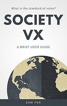 Society VX: A Brief User Guide by [Per, Som]