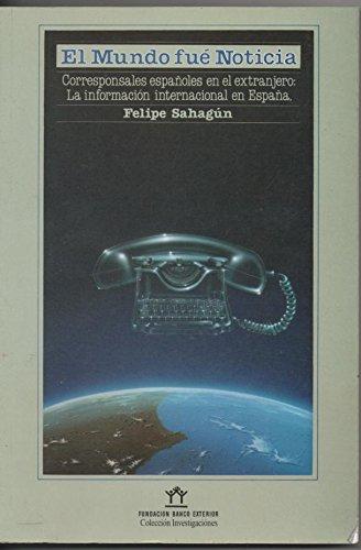 El mundo fue noticia. Corresponsales españoles en el extranjero. La información internacional en España: Amazon.es: Felipe Sahagún: Libros