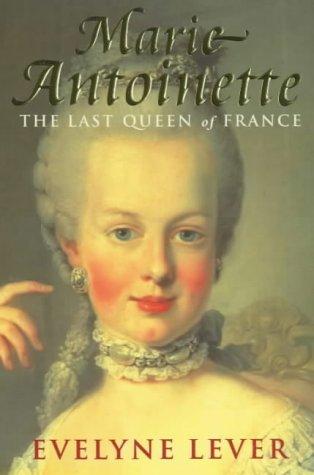 Marie Antoinette: The Last Queen of France (Marie Antoinette The Last Queen Of France)