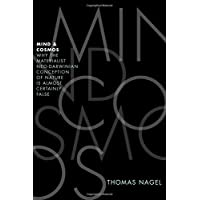 Mind and Cosmos: Why the Materialist Neo-Darwinian Conception of Nature is: Why the Materialist Neo-Darwinian Conception of Nature is Almost Certainly False