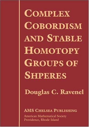 Complex Cobordism and Stable Homotopy Groups of Spheres (AMS Chelsea Publishing)