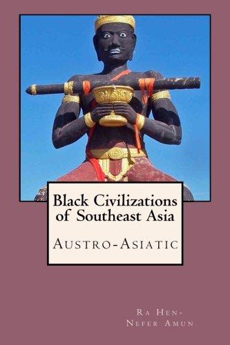 Download Black Civilizations of Southeast Asia (Austro-Asiatic) (Volume 1) pdf epub