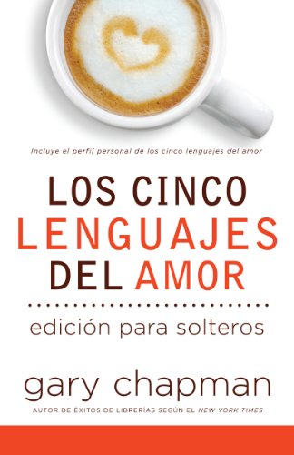 Los Cinco Lenguajes del Amor para Solteros (The Five Love Languages for Singles, Spanish edition)