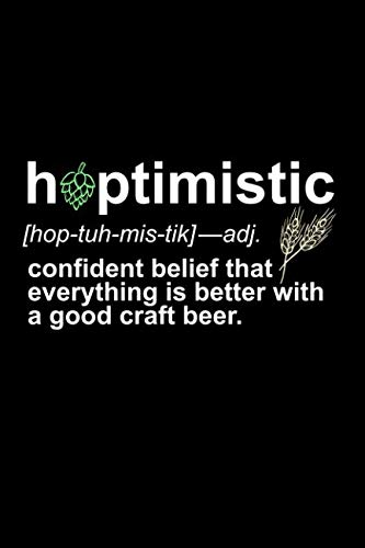 Hoptimistic: [hop-tuh-mis-tic]-adj: Confident Belief That Everything is Better with a Good Craft Beer: A Journal for Hop Heads, Brewers, and Local Craft Drinkers by Emily C Tess