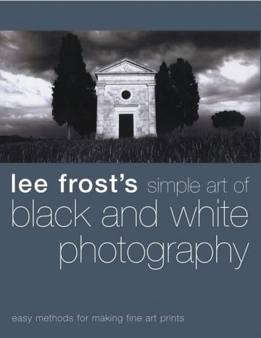 Lee frosts simple art of black and white photography easy methods for making fine art prints amazon co uk lee frost books