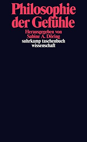Philosophie der Gefühle (suhrkamp taschenbuch wissenschaft) Taschenbuch – 21. September 2009 Sabine A. Döring Suhrkamp Verlag 3518295071 Emotion