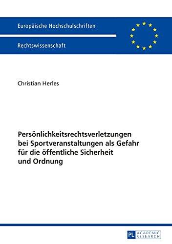 Persönlichkeitsrechtsverletzungen bei Sportveranstaltungen als Gefahr für die öffentliche Sicherheit und Ordnung (Europäische Hochschulschriften / ... Universitaires Européennes) (German Edition)