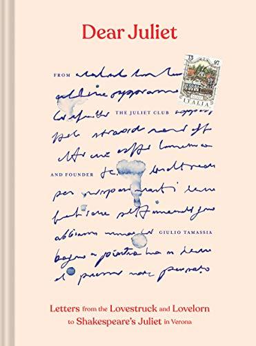Dear Juliet: Letters from the Lovestruck and Lovelorn to Shakespeare's Juliet in -