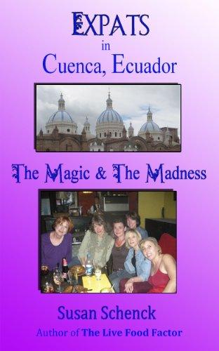 Expats in Cuenca, Ecuador: The Magic & the Madness