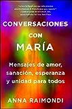 Conversaciones con María (Conversations with Mary Spanish edition): Mensajes de amor, sanación, esperanza y unidad para todos (Atria Espanol)