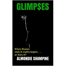 GLIMP$ES: When illusion ends & reality begins . . . or does it?