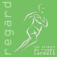 Les acteurs du rugby landais par Francis Poustis