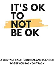 It's OK to Not Be OK: A Mental Health Journal & Planner to Get You Back on Track